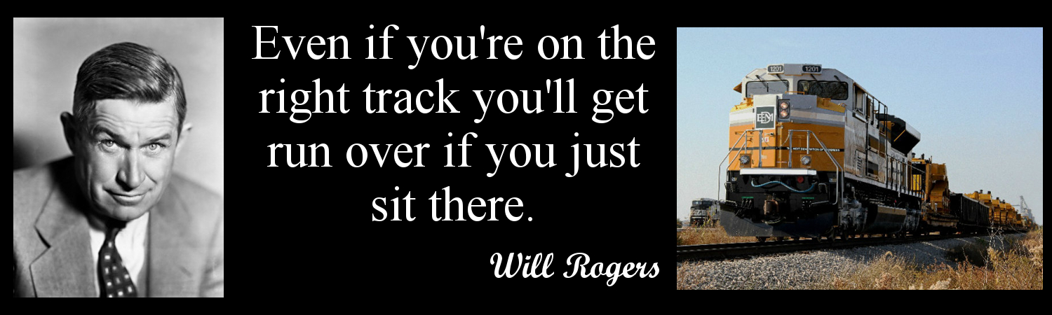 will rogers quote: Even if you're on the right track you'll get run over if you just sit there.